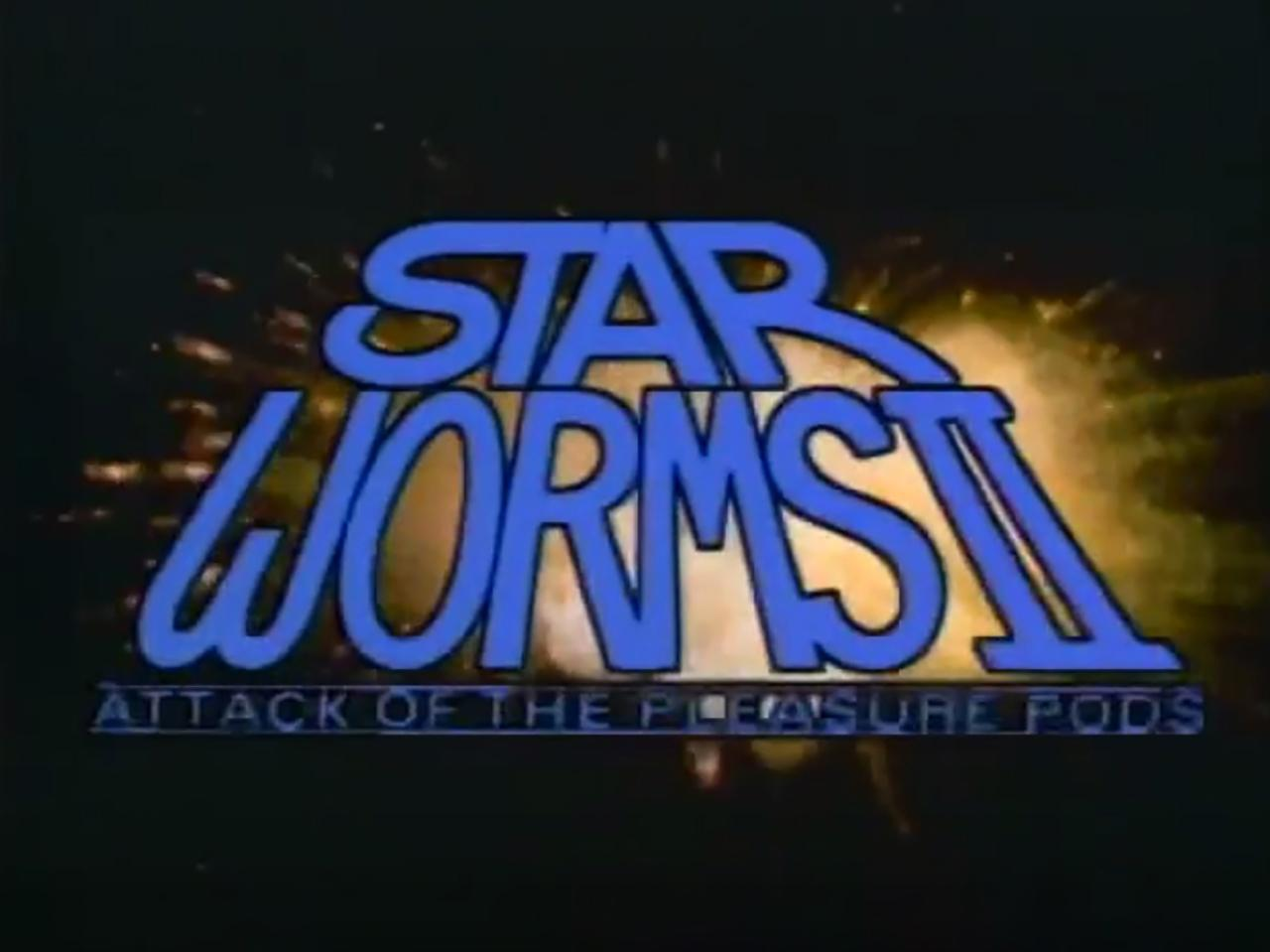 Star Worms II: Attack of the Pleasure Pods (1985)